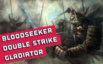 Bloodseeker Dual Strike Gladiator Build