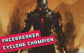 Facebreaker Cyclone Champion Build