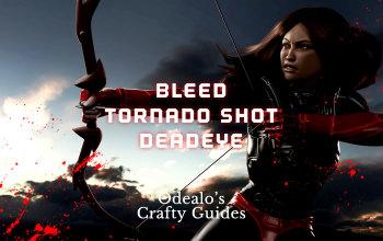 Bleed Tornado Shot Deadeye Build - Odealo's Crafty Guide