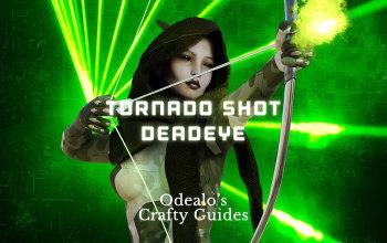 [3.1]Starter Tornado Shot Deadeye/Ranger - Odealo's Crafty Guide