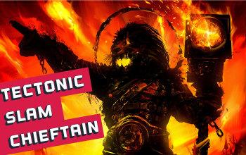 Tectonic Slam Chieftain Build
